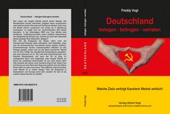 Deutschland belogen-betrogen-verraten von Vogt,  Freddy