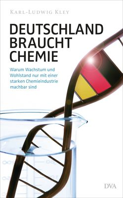 Deutschland braucht Chemie von Kley,  Karl-Ludwig, Verband der Chemischen Industrie e.V.