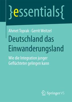 Deutschland das Einwanderungsland von Toprak,  Ahmet, Weitzel,  Gerrit
