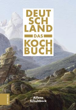 Deutschland – das Kochbuch von Schuhbeck,  Alfons