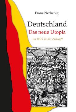 Deutschland – Das neue Utopia von Neckenig,  Franz