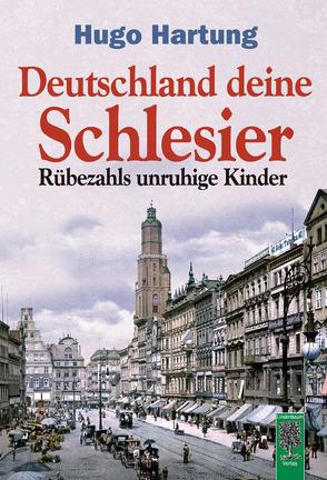 Deutschland, deine Schlesier von Hartung,  Hugo