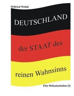 Deutschland – der Staat des reinen Wahnsinns von Wehde,  Wilfried