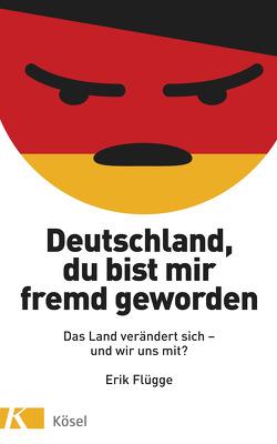 Deutschland, du bist mir fremd geworden von Flügge,  Erik