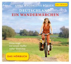 Deutschland. Ein Wandermärchen – Das Hörbuch von Bössen,  Anna Magdalena, Endres,  Dominik