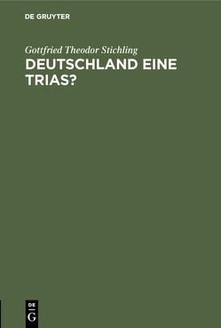 Deutschland eine Trias? von Stichling,  Gottfried Theodor