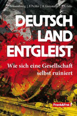 Deutschland entgleist von Braunschweig,  Christoph, Geks,  Thomas A., Giniyatullin,  Rodion, Pichler,  Bernhard
