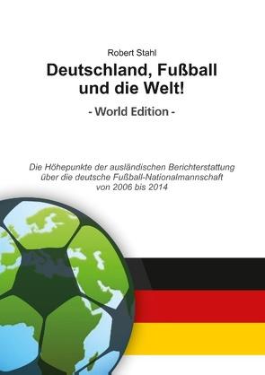 Deutschland, Fußball und die Welt! World Edition von Stahl,  Robert