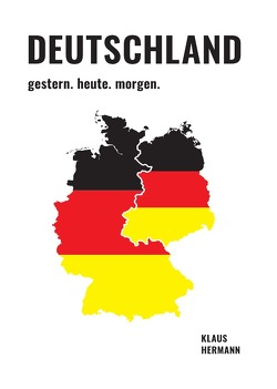 Deutschland gestern. heute. morgen. von Hermann,  Klaus