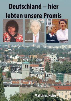 Deutschland – hier lebten unsere Promis von Röhe,  Matthias