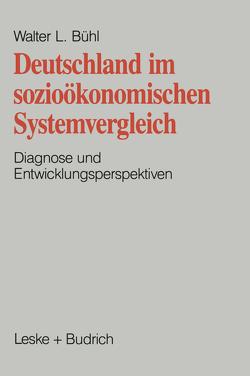 Deutschland im sozioökonomischen Systemvergleich von Bühl,  Walter L.