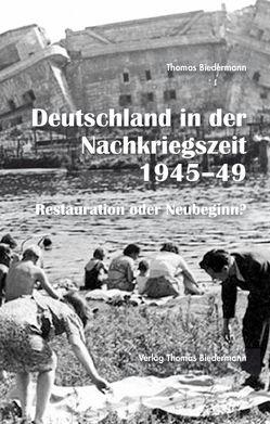 Deutschland in der Nachkriegszeit 1945-1949 von Biedermann,  Thomas