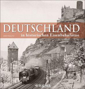 Deutschland in historischen Eisenbahnfotos von Paulitz,  Udo
