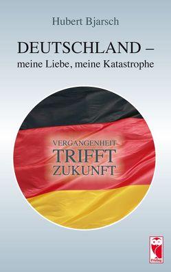 Deutschland – meine Liebe, meine Katastrophe von Bjarsch,  Hubert