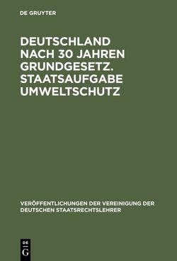 Deutschland nach 30 Jahren Grundgesetz. Staatsaufgabe Umweltschutz von Achterberg,  Norbert, Bernhardt,  Rudolf, Hoppe,  Werner, Rauschning,  Dietrich