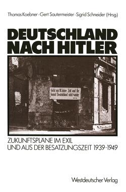 Deutschland nach Hitler von Koebner,  Thomas, Sautermeister,  Gert, Schneider,  Sigrid