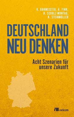 Deutschland neu denken von Burmeister,  Klaus, Fink,  Alexander, Schulz-Montag,  Beate, Steinmüller,  Karlheinz