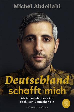Deutschland schafft mich von Abdollahi,  Michel