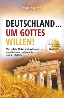 Deutschland … um Gottes Willen von Baron,  Martin