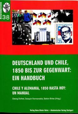 Deutschland und Chile, 1850 bis zur Gegenwart: Ein Handbuch von Dufner,  Georf, Fermandois,  Joaquín, Rinke,  Stefan