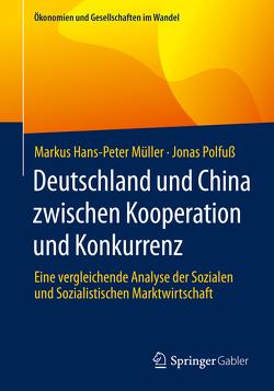 Deutschland und China zwischen Kooperation und Konkurrenz von Müller,  Markus Hans-Peter, Polfuß,  Jonas