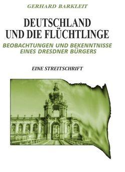 Deutschland und die Flüchtlinge von Barkleit,  Gerhard