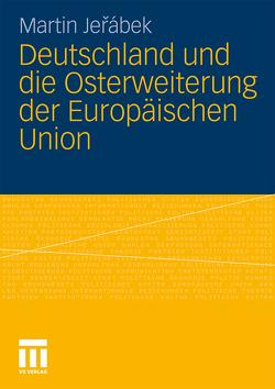 Deutschland und die Osterweiterung der Europäischen Union von Jerabek,  Martin