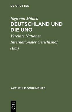 Deutschland und die UNO von Münch,  Ingo von, Vereinte Nationen Internationaler Gerichtshof