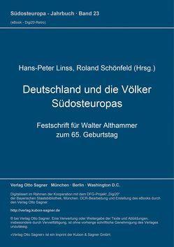 Deutschland und die Völker Südosteuropas. Festschrift für Walter Althammer zum 65. Geburtstag von Linss,  Hans-Peter, Schönfeld,  Roland
