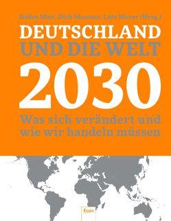 Deutschland und die Welt 2030 von Mair,  Stefan, Messner,  Dirk, Meyer,  Lutz