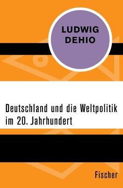 Deutschland und die Weltpolitik im 20. Jahrhundert von Dehio,  Ludwig