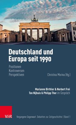 Deutschland und Europa seit 1990 von Birthler,  Marianne, Frei,  Norbert, Jarausch,  Konrad H., Morina,  Christina, Nietzel,  Benno, Nijhuis,  Ton, Ther,  Philipp