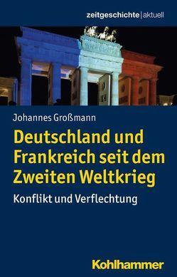 Deutschland und Frankreich seit dem Zweiten Weltkrieg von Gassert,  Philipp, Großmann,  Johannes, Mende,  Silke, Weber,  Reinhold