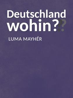 Deutschland wohin??? von Mayhér,  Luma