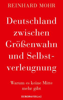 Deutschland zwischen Größenwahn und Selbstverleugnung von Mohr,  Reinhard