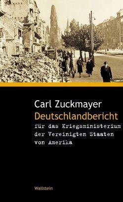 Deutschlandbericht für das Kriegsministerium der Vereinigten Staaten von Amerika von Nickel,  Gunther, Schrön,  Johanna, Wagener,  Hans, Zuckmayer,  Carl