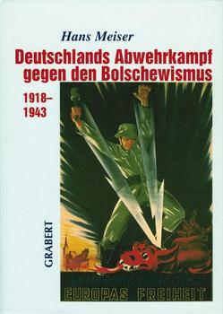 Deutschlands Abwehrkampf gegen den Bolschewismus 1918–1943 von Meiser,  Hans