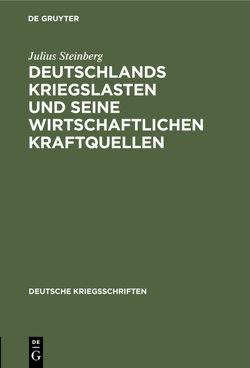 Deutschlands Kriegslasten und seine wirtschaftlichen Kraftquellen von Steinberg,  Julius