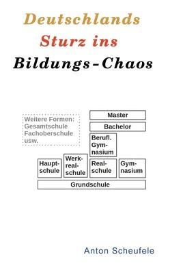 Deutschlands Sturz ins Bildungs-Chaos von Scheufele,  Anton