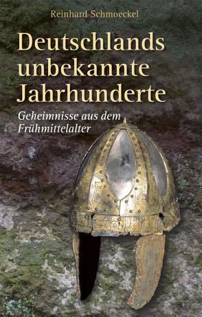 Deutschlands unbekannte Jahrhunderte von Schmoeckel,  Reinhard