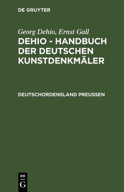 Georg Dehio; Ernst Gall: Dehio – Handbuch der deutschen Kunstdenkmäler / Deutschordensland Preußen von Schmid,  Bernhard, Tiemann,  Grete