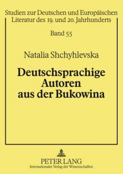Deutschsprachige Autoren aus der Bukowina von Shchyhlevska,  Natalia
