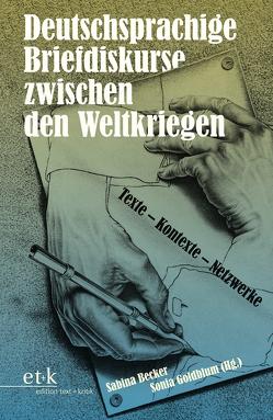 Deutschsprachige Briefdiskurse zwischen den Weltkriegen von Becker,  Sabina, Goldblum,  Sonia