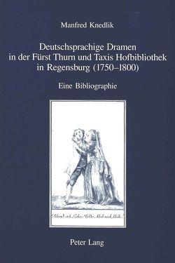 Deutschsprachige Dramen in der Fürst Thurn und Taxis Hofbibliothek in Regensburg (1750-1800) von Knedlik,  Manfred
