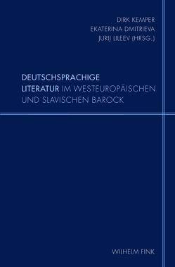 Deutschsprachige Literatur im westeuropäischen und slavischen Barock von Dmitrieva,  Ekaterina, Kemper,  Dirk, Lileev,  Jurij