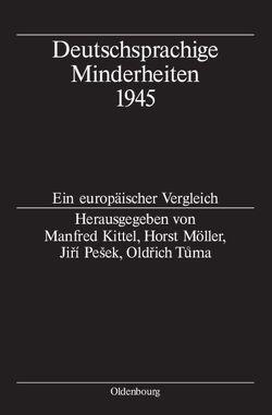 Deutschsprachige Minderheiten 1945 von Kittel,  Manfred, Möller,  Horst, Pešek,  Jirí, Tuma,  Oldrich