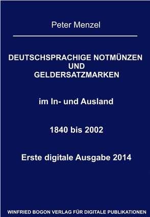 Deutschsprachige Notmünzen und Geldersatzmarken im In- und Ausland 1840 bis 2002 von Menzel,  Peter