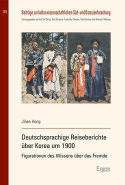 Deutschsprachige Reiseberichte über Korea um 1900 von Hong,  Jihee