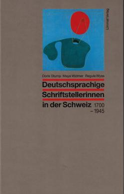 Deutschsprachige Schriftstellerinnen in der Schweiz 1700-1945 von Stump,  Doris, Widmer,  Maya, Wyss,  Regula