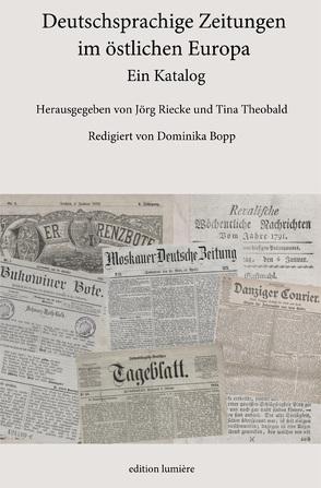Deutschsprachige Zeitungen im östlichen Europa. Ein Katalog. von Bopp,  Dominika, Riecke,  Jörg, Theobald,  Tina
